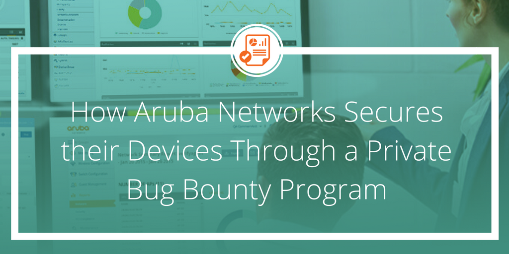How Aruba Networks Secures their Devices Through a Private Bug Bounty Program
