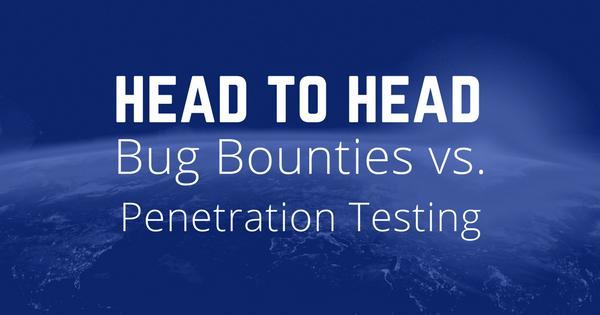 Head to Head: Penetration Testing vs Bug Bounties